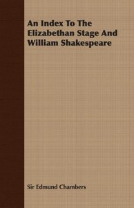 An Index to the Elizabethan Stage and William Shakespeare