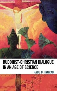 Buddhist-Christian Dialogue in an Age of Science