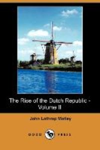 The Rise of the Dutch Republic - Volume II (Dodo Press)