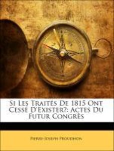 Si Les Traités De 1815 Ont Cessé D'Exister?: Actes Du Futur Cong