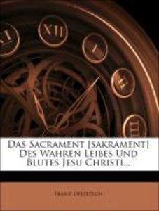 Das Sacrament [sakrament] Des Wahren Leibes Und Blutes Jesu Chri