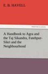 A Handbook to Agra and the Taj Sikandra, Fatehpur-Sikri and the