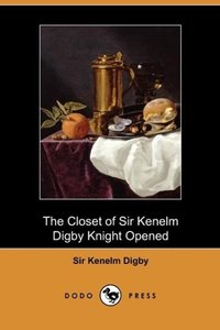 The Closet of Sir Kenelm Digby Knight Opened (Dodo Press)