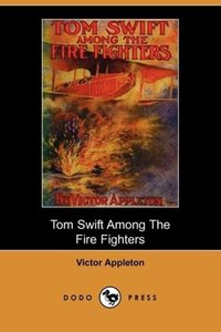 Tom Swift Among the Fire Fighters, Or, Battling with Flames from