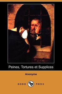 Peines, Tortures Et Supplices (Dodo Press)