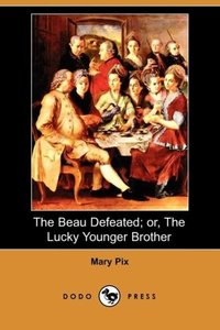 The Beau Defeated; Or, the Lucky Younger Brother (Dodo Press)