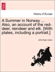 A Summer in Norway ... Also, an account of the red-deer, reindee