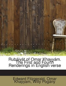 Rubáiyát of Omar Khayyám. The First and Fourth Renderings in Eng