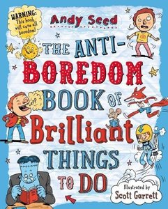 The Anti-Boredom Book of Brilliant Things to Do