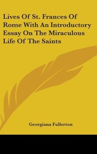 Lives Of St. Frances Of Rome With An Introductory Essay On The M