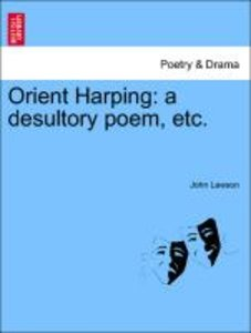 Orient Harping: a desultory poem, etc.