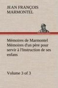 Mémoires de Marmontel (3 of 3) Mémoires d'un père pour servir à