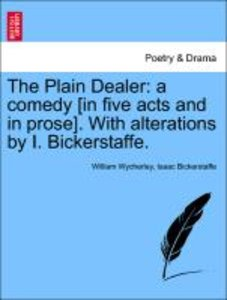 The Plain Dealer: a comedy [in five acts and in prose]. With alt