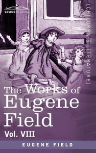 The Works of Eugene Field Vol. VIII