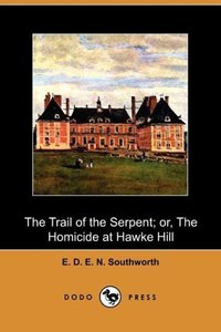 The Trail of the Serpent; Or, the Homicide at Hawke Hill (Dodo P