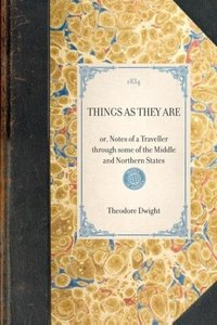 THINGS AS THEY ARE~or, Notes of a Traveller through some of the