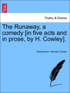 The Runaway, a comedy [in five acts and in prose, by H. Cowley].