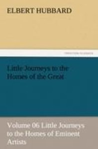 Little Journeys to the Homes of the Great - Volume 06 Little Jou