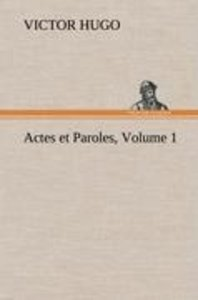 Actes et Paroles, Volume 1