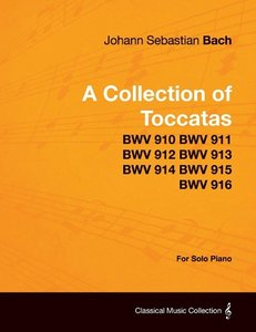 A Collection of Toccatas - For Solo Piano - BWV 910 BWV 911 BWV