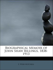 Biographical Memoir of John Shaw Billings, 1838-1913