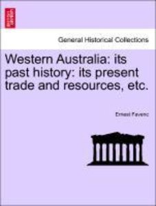 Western Australia: its past history: its present trade and resou
