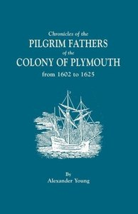 Chronicles of the Pilgrim Fathers of the Colony of Plymouth, fro