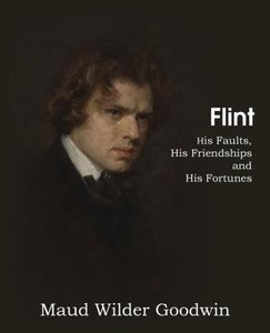 Flint, His Faults, His Friendships and His Fortunes