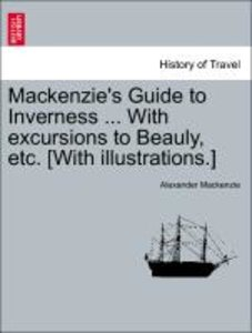 Mackenzie's Guide to Inverness ... With excursions to Beauly, et