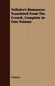 Voltaire's Romances. Translated From The French. Complete In One