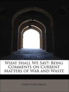 What Shall We Say?: Being Comments on Current Matters of War and
