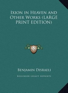 Ixion in Heaven and Other Works (LARGE PRINT EDITION)