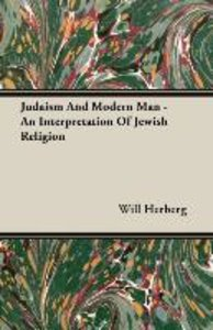 Judaism And Modern Man - An Interpretation Of Jewish Religion