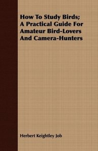 How to Study Birds; A Practical Guide for Amateur Bird-Lovers an