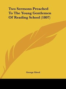 Two Sermons Preached To The Young Gentlemen Of Reading School (1
