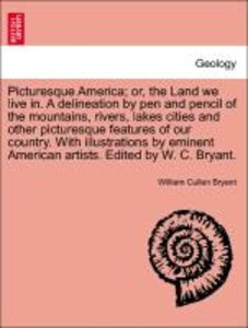 Picturesque America; or, the Land we live in. A delineation by p