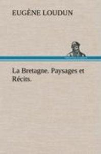 La Bretagne. Paysages et Récits.