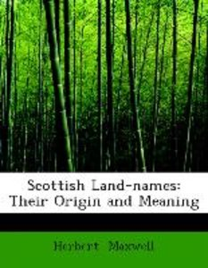 Scottish Land-names: Their Origin and Meaning