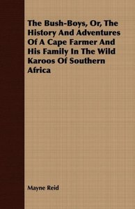 The Bush-Boys, Or, the History and Adventures of a Cape Farmer a