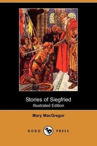 Stories of Siegfried (Illustrated Edition) (Dodo Press)