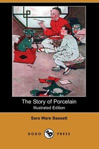 The Story of Porcelain (Illustrated Edition) (Dodo Press)