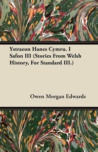 Ystraeon Hanes Cymru. I Safon III (Stories from Welsh History, f