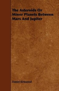The Asteroids Or Minor Planets Between Mars And Jupiter