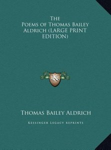 The Poems of Thomas Bailey Aldrich (LARGE PRINT EDITION)