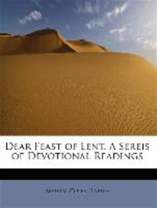 Dear Feast of Lent. A Sereis of Devotional Readings