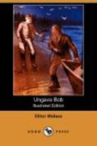 Ungava Bob (Illustrated Edition) (Dodo Press)