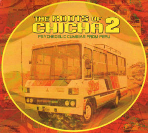 The Roots Of Chicha 2-Psychedelic Cumbias From Per