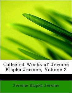 Collected Works of Jerome Klapka Jerome, Volume 2