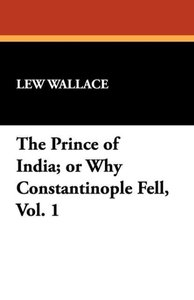 The Prince of India; or Why Constantinople Fell, Vol. 1