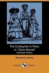 The Cockaynes in Paris; Or, 'Gone Abroad' (Illustrated Edition)